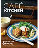 Cafe Kitchen: Relaxed Food for Friends from the Lantana Cafe