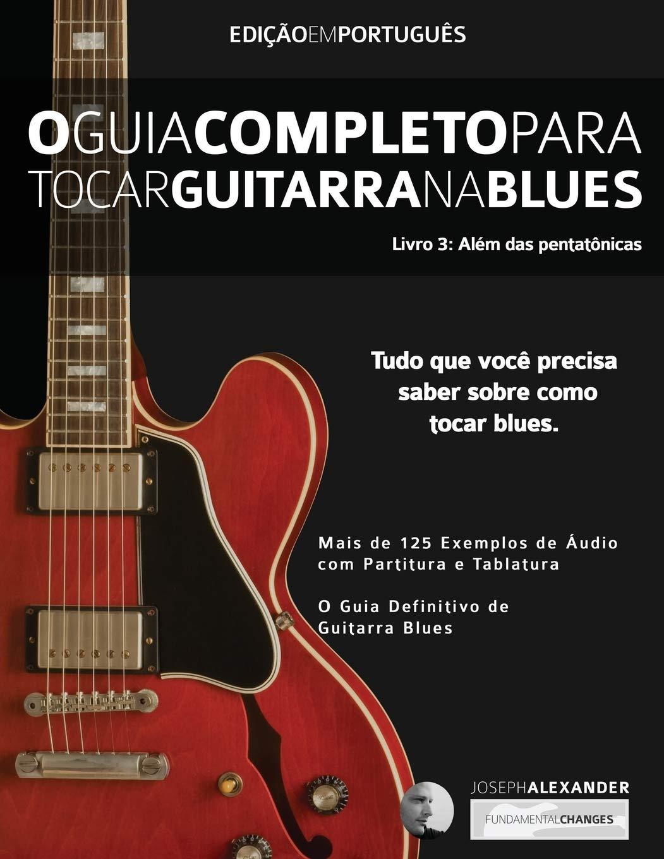 O Guia Completo para Tocar Blues na Guitarra: Livro Três – Além ...