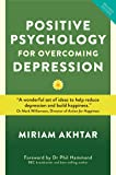 Positive Psychology for Overcoming Depression: Self-help Strategies to Build Strength, Resilience and Happiness