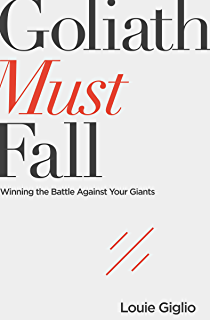 Goliath Must Fall Winning The Battle Against Your Giants
