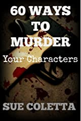 60 Ways To Murder Your Characters: Crime Writer's Reference Guide Kindle Edition