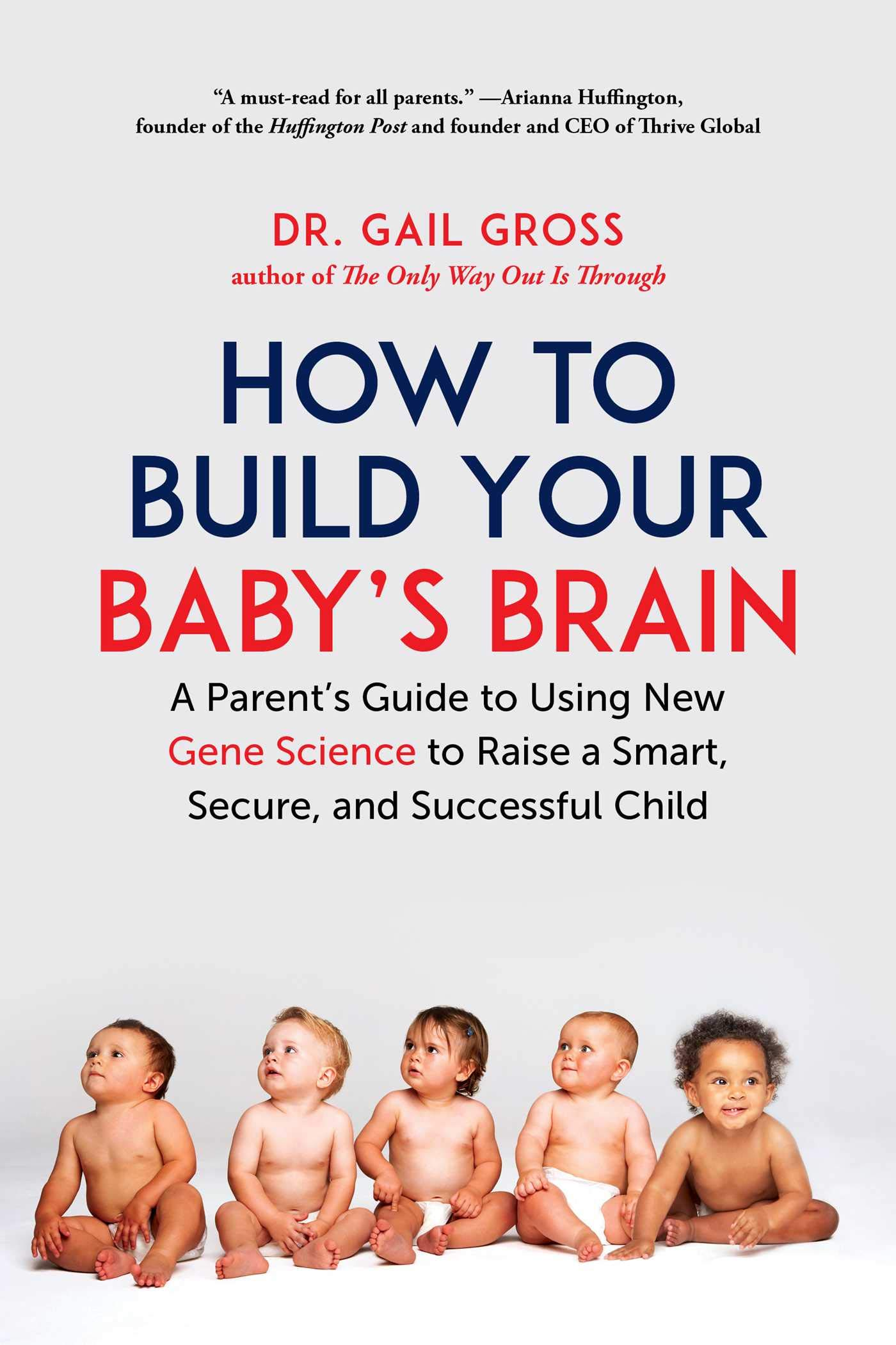 How to Build Your Baby's Brain: A Parent's Guide to Using New Gene Science to Raise a Smart, Secure, and Successful Child by Skyhorse