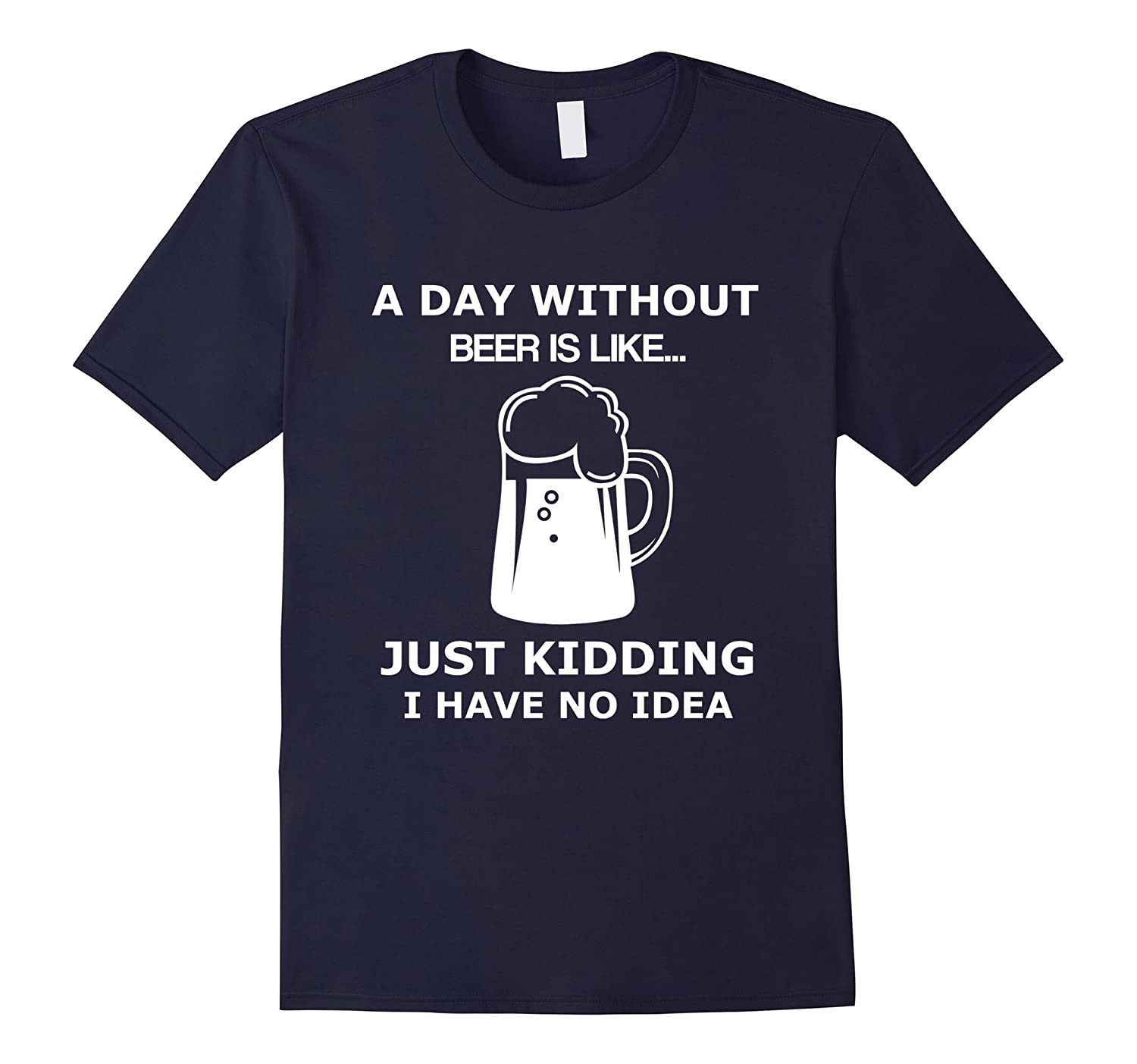 A Day Without Beer Is Like - Funny Beer lover T-shirt-CD