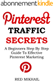 Pinterest Traffic Secrets 2016- Beginners Only Training: A Beginners Step By Step Guide  To Effective Pinterest Marketing (English Edition)