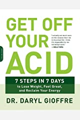 Get Off Your Acid: 7 Steps in 7 Days to Lose Weight, Fight Inflammation, and Reclaim Your Health and Energy Paperback