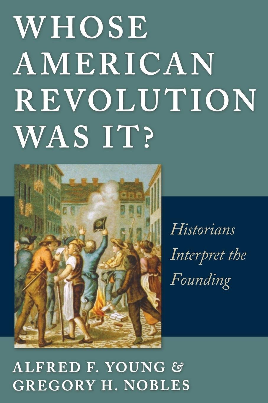 Whose American Revolution Was It?: Historians Interpret the Founding pdf epub