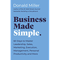Business Made Simple: 60 Days to Master Leadership, Sales, Marketing, Execution and More (English Edition)