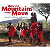 Only the Mountains Do Not Move: A Maasai Story of Culture and Conservation