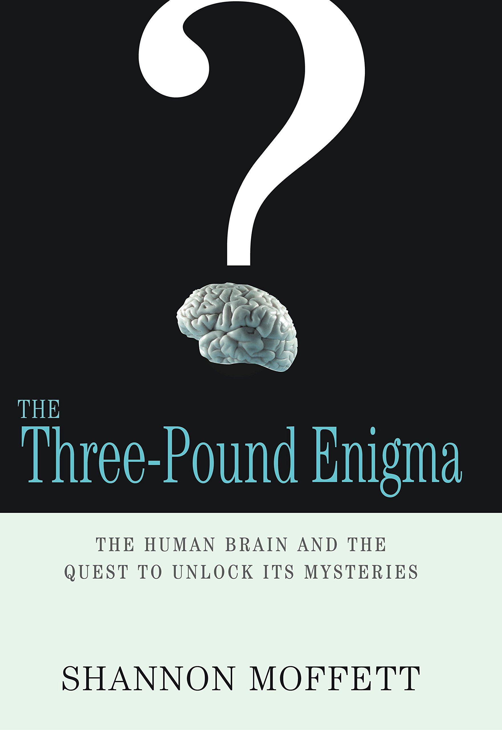 The Three Pound Enigma: The Human Brain And The Quest To Unlock Its  Mysteries: Shannon Moffett: 9781565124233: Amazon.com: Books