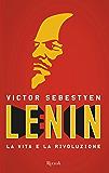 Lenin: La vita e la rivoluzione