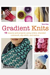 Gradient Knits: 10 Lessons and Projects Using Ombre, Stranded Colorwork, Slip-Stitch, and Texture Paperback