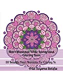 Heart Mandalas White Background Coloring Book: 50 Beautiful Heart Mandalas For Coloring In