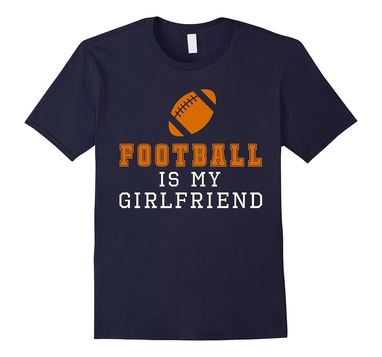 Football Is My Girlfriend Funny Shirt Gift Goatstee
