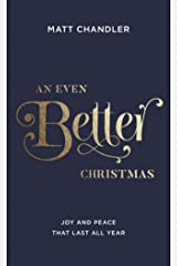 An Even Better Christmas: Joy and Peace That Last All Year Kindle Edition