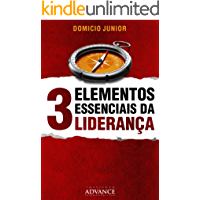 3 Elementos Essenciais da Liderança: O poder do Caráter, Competência e Carisma na Construção de Instituições Sólidas e Relevantes. (Academia do Líder Livro 1)