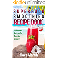 The Superfood Smoothie Recipe Book: 50 Blended Recipes for Boosted Energy, Brighter Skin & Better Health