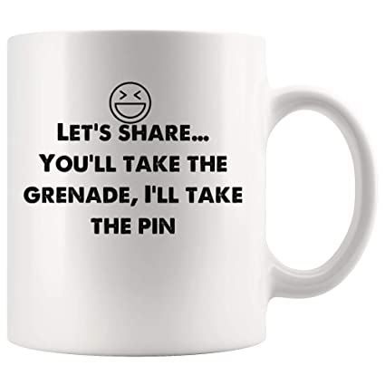 Amazoncom Lets Share Take The Grenade Ill Take The Pin Funny