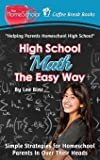 High School Math The Easy Way: Simple Strategies for Homeschool Parents In Over Their Heads (Coffee Break Books) (Volume 30)