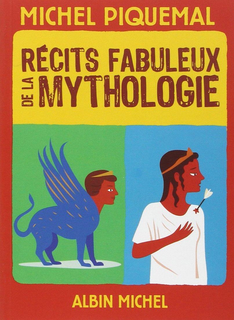 Récits fabuleux de la mythologie Broché – 29 août 2012 Michel Piquemal Albin Michel 2226242813 Albums
