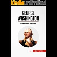 George Washington: La creación de los Estados Unidos (Historia)