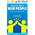 How To Meet New People Guidebook: Overcome Fear and Connect Now