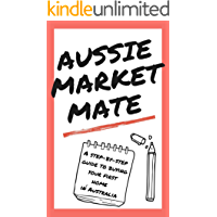 AUSSIE MARKET MATE: A Step-by-Guide to Buying Your First Home in Australia (Real Estate, Home Buying, Buying a House…