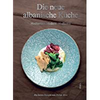 Die neue albanische Küche: Mediterran, Modern, Mullixhiu