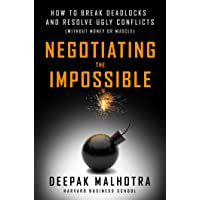 Negotiating the Impossible: How to Break Deadlocks and Resolve Ugly Conflicts (without Money or Muscle)
