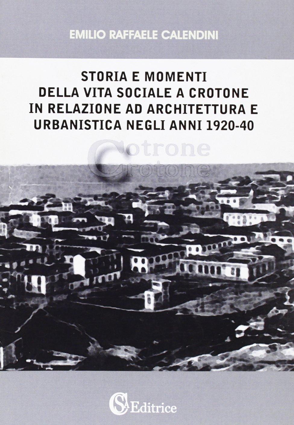 Storia e momenti della vita sociale a Crotone in relazione ad architettura e urbanistica negli anni 1920-40 pdf