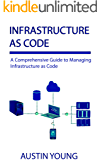 Infrastructure as Code: A Comprehensive Guide to Managing Infrastructure as Code (English Edition)
