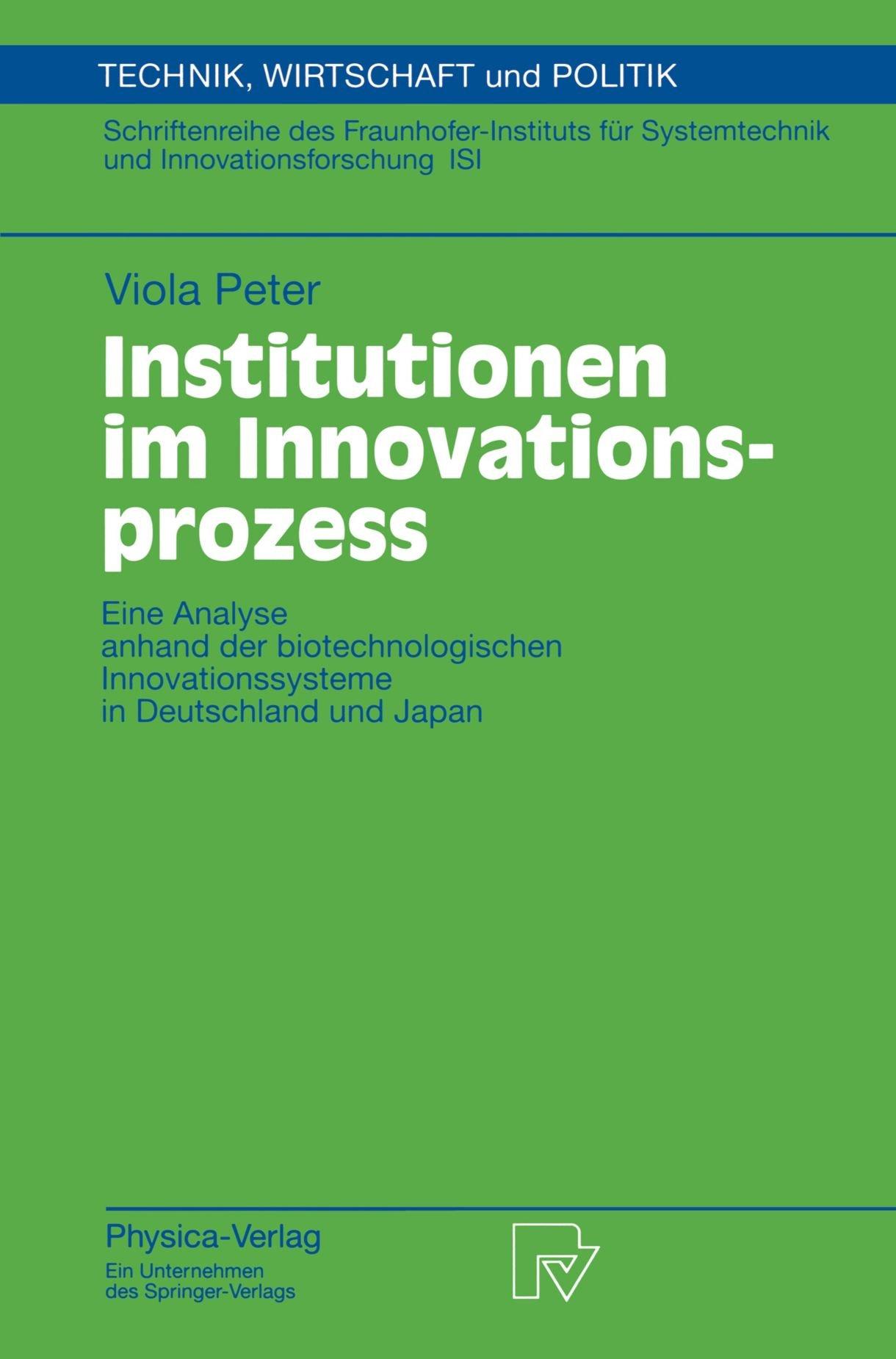 Institutionen im Innovationsprozess: Eine Analyse anhand der biotechnologischen Innovationssysteme in Deutschland und Japan (Technik, Wirtschaft und Politik) (German Edition)