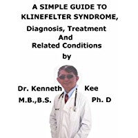 A  Simple  Guide  To  Klinefelter Syndrome,  Diagnosis, Treatment  And  Related Conditions (English Edition)