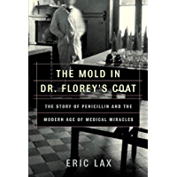 The Mold in Dr. Florey's Coat: The Story of the Penicillin Miracle (English Edition)
