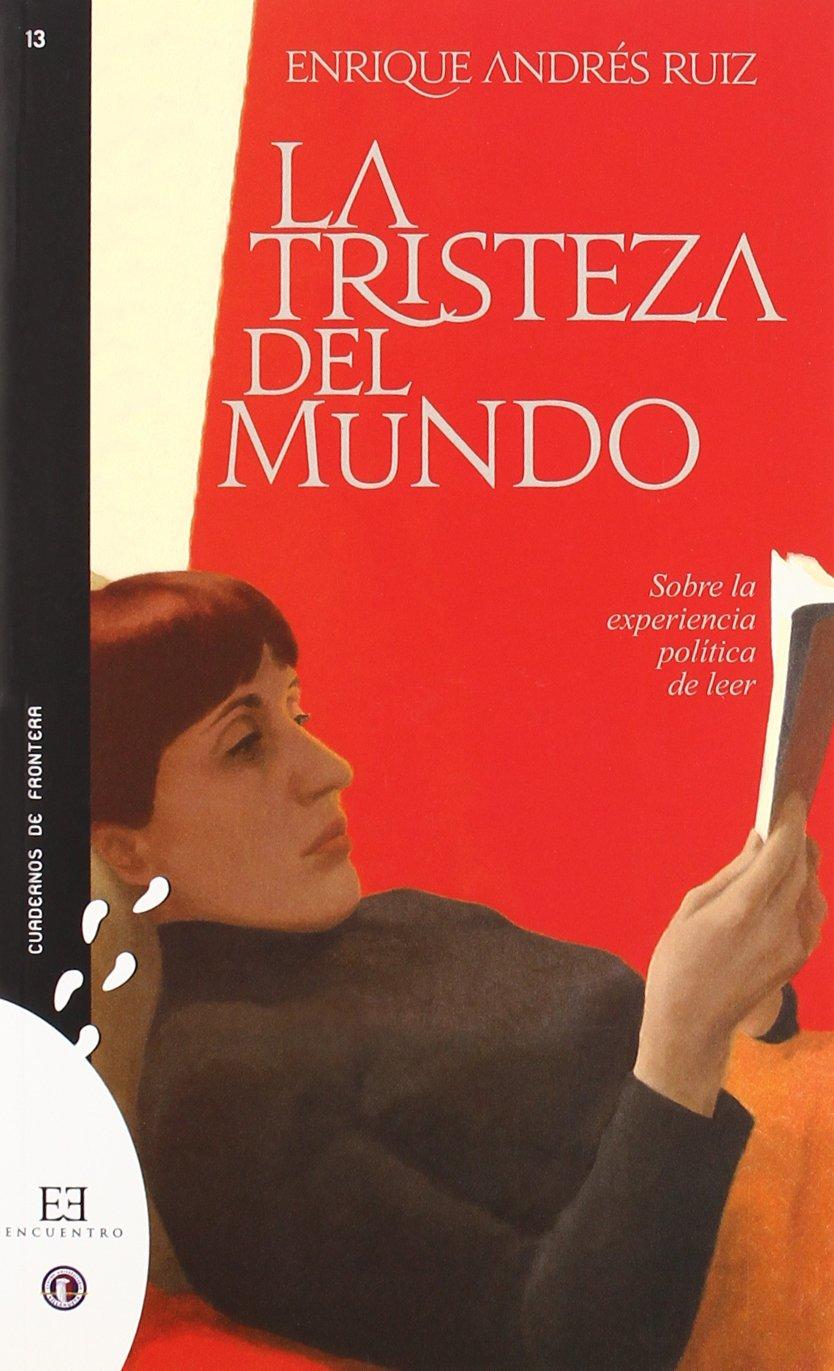 La tristeza del mundo: Sobre la experiencia política de leer Cuadernos de frontera: Amazon.es: Enrique Andrés Ruiz: Libros