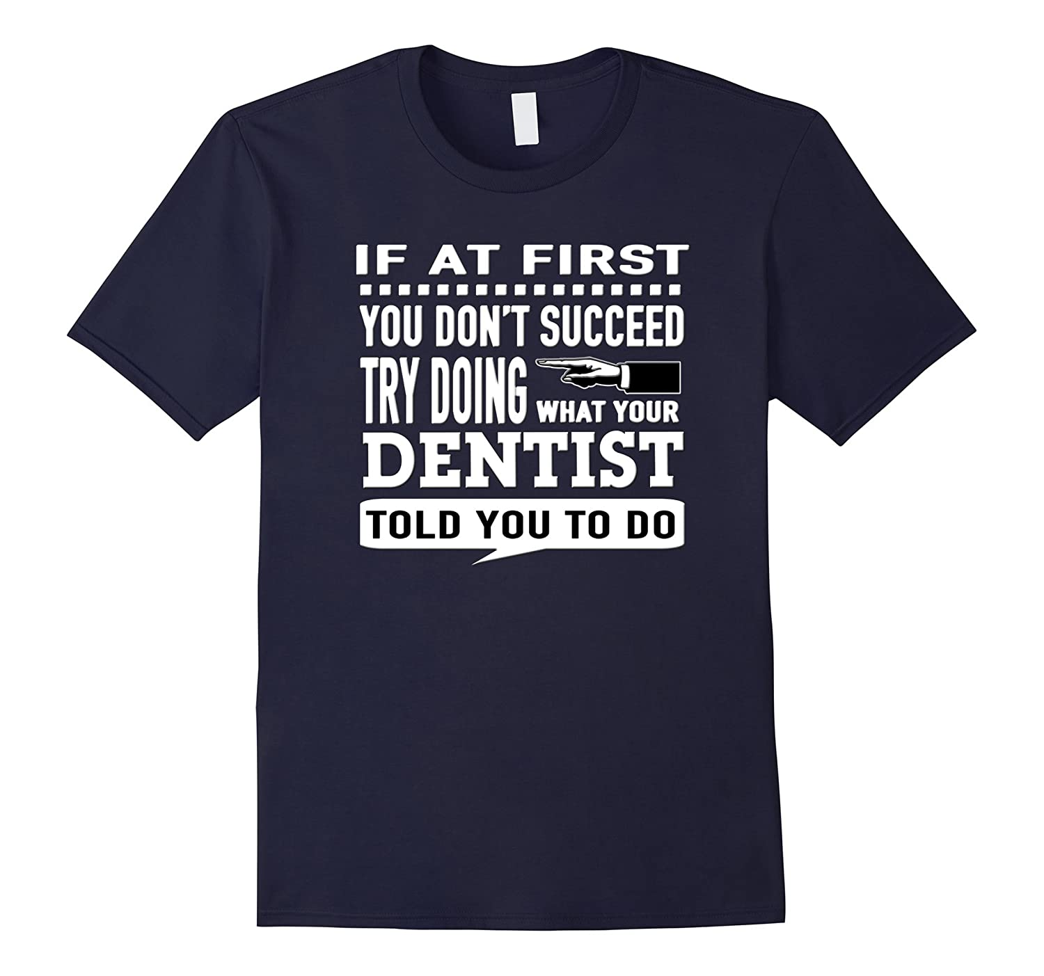 If at First You Dont Succeed Dentist Best Gift T-Shirt-TD