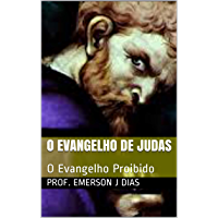 O Evangelho de Judas: O Evangelho Proibido (Apócrifos Livro 1)