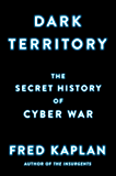 Dark Territory: The Secret History of Cyber War (English Edition)