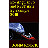 Pro Angular 7.x and REST APIs By Example 2019: 2019 (Part 2 Book 1) (English Edition)