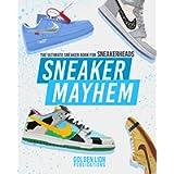Sneaker Mayhem: The Ultimate Sneaker Book For Sneakerheads