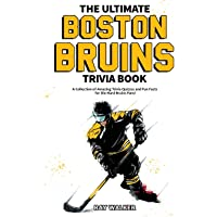 The Ultimate Boston Bruins Trivia Book: A Collection of Amazing Trivia Quizzes and Fun Facts for Die-Hard Bruins Fans!