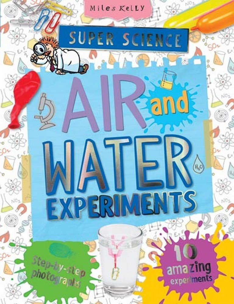 Super Science Air and Water Experiments: 10 Amazing Experiments with Step by Step Photographs - For 7+ (Super Science Experiments) pdf