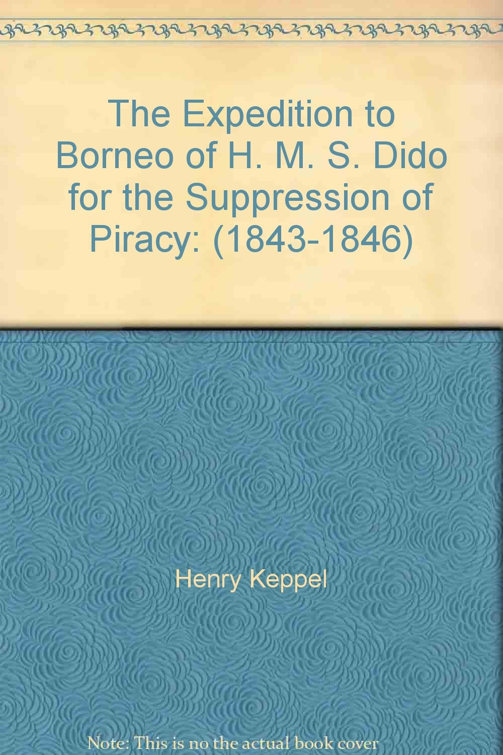 The Expedition to Borneo of H. M. S. Dido for the Suppression of Piracy: (1843-1846) PDF