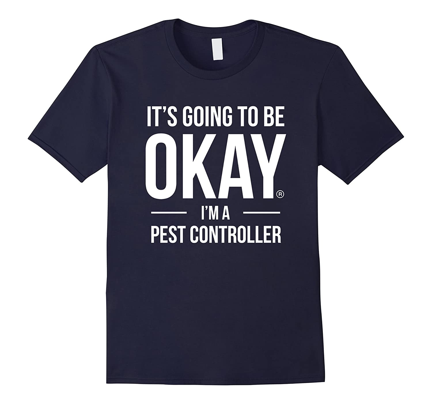 Its Going to Be Okay Im a Pest Controller Shirt-TD