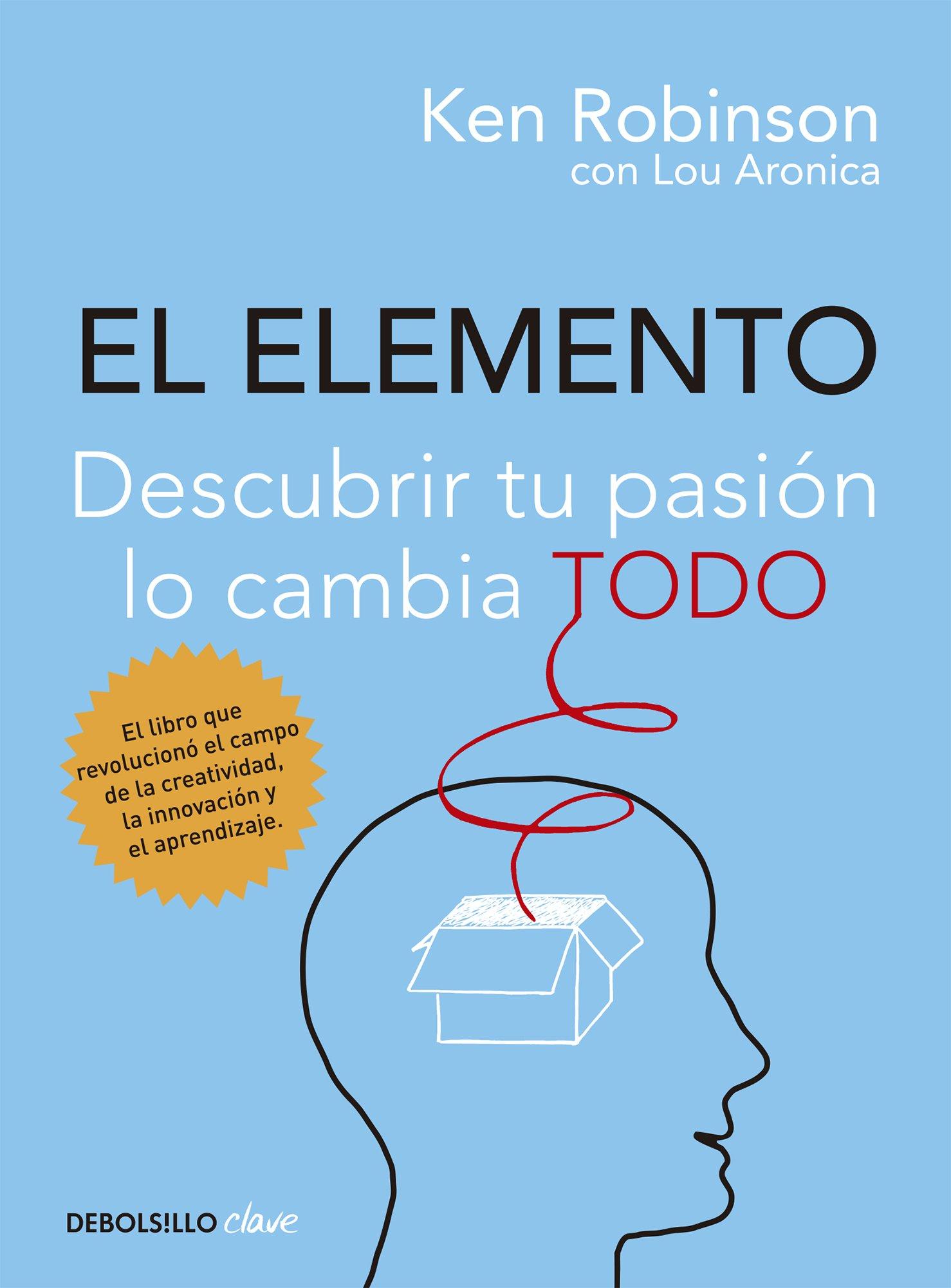 El Elemento: Descubrir tu pasión lo cambia todo: Ken Robinson, Lou Aronica:  Amazon.com.mx: Libros