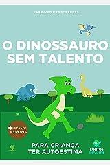 Livro infantil para o filho ter autoestima.: O Dinossauro Sem Talento: confiança, habilidade, educação. (Contos Infantis 11) eBook Kindle