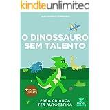 Livro infantil para o filho ter autoestima.: O Dinossauro Sem Talento: confiança, habilidade, educação. (Contos Infantis 11)