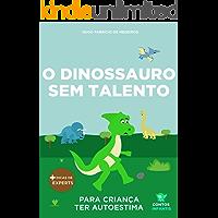 Livro infantil para o filho ter autoestima.: O Dinossauro Sem Talento: confiança, habilidade, educação. (Contos Infantis…