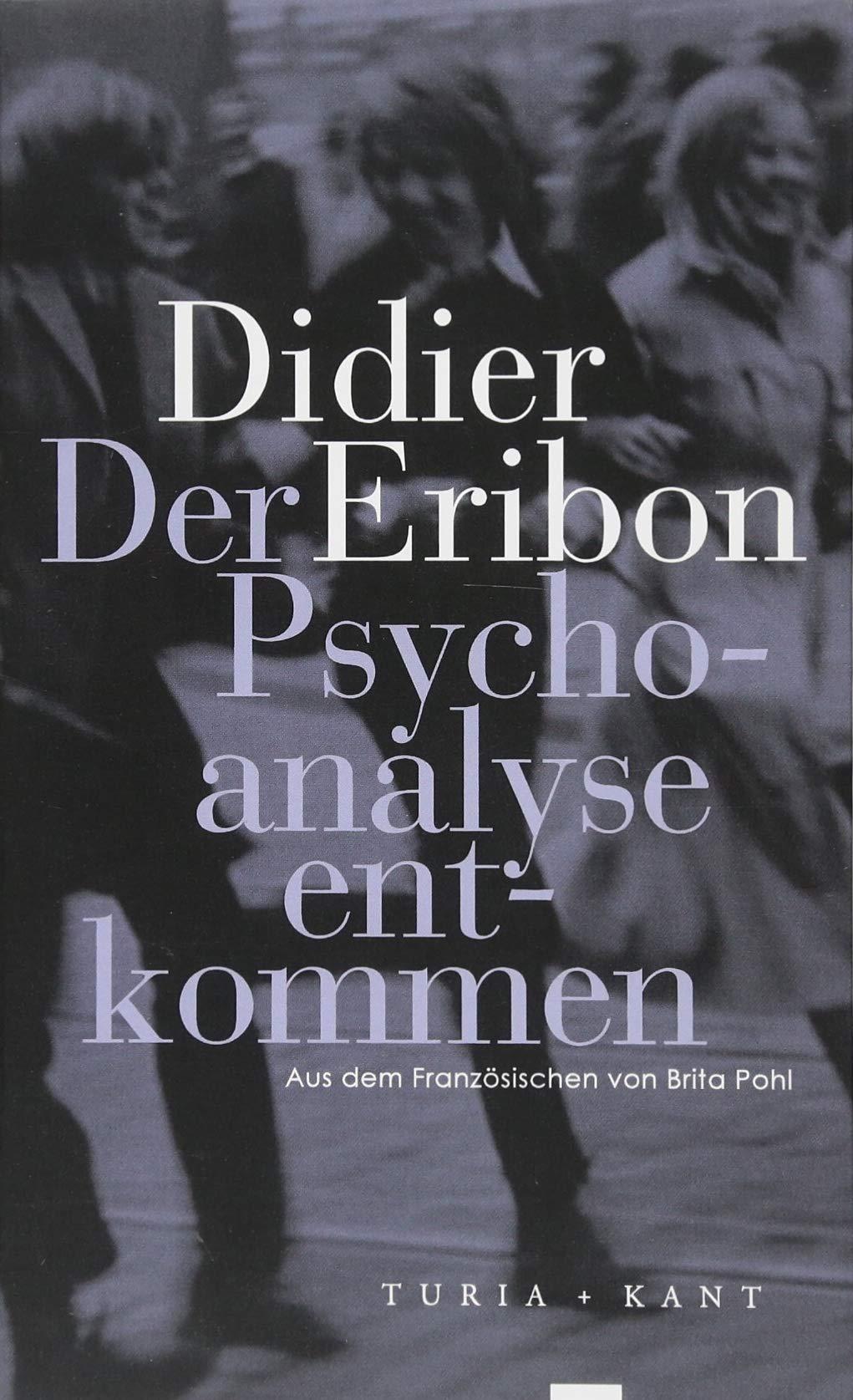 Der Psychoanalyse entkommen: Amazon.de: Didier Eribon, Brita Pohl ...