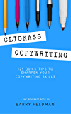 Clickass Copywriting: 125 Quick Tips to Sharpen Your Copywriting Skills (A One-Beverage Book)