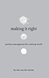 Making It Right: Product Management For A Startup World (English Edition)